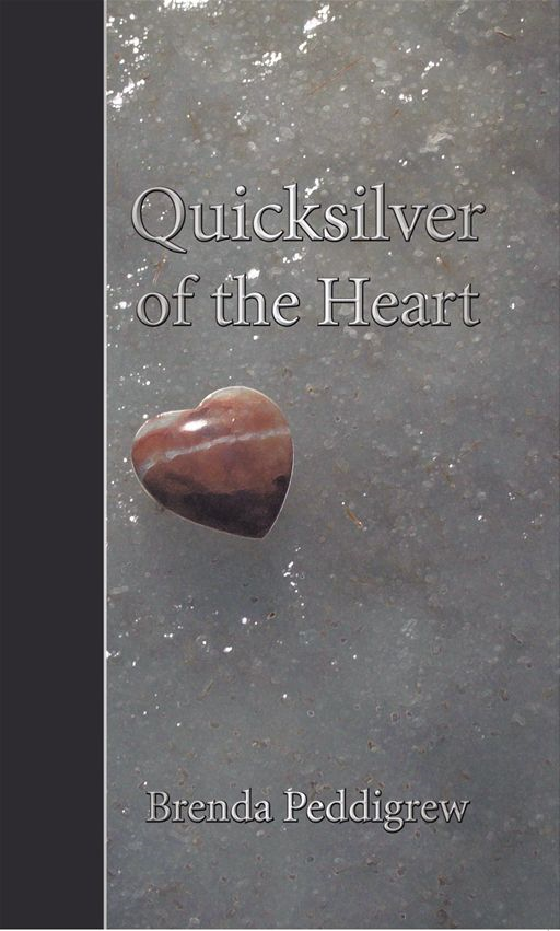 Quicksilver Of The Heart By: Brenda Peddigrew