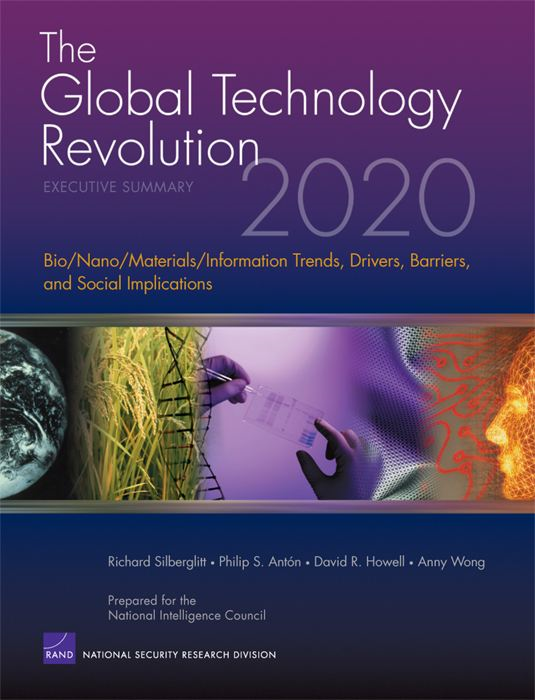 The Global Technology Revolution 2020, Executive Summary: Bio/Nano/Materials/Information Trends, Drivers, Barriers, and Social Implications By: Richard Silberglitt,Philip S. Anton,David R. Howell,Anny Wong