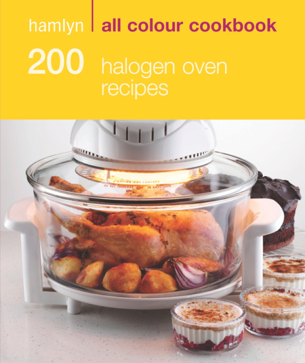 200 Halogen Oven Recipes Hamlyn All Colour Cookbook