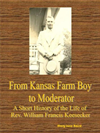 From Kansas Farm Boy To Moderator A Short History Of The Life Of Rev. William Francis Keesecker