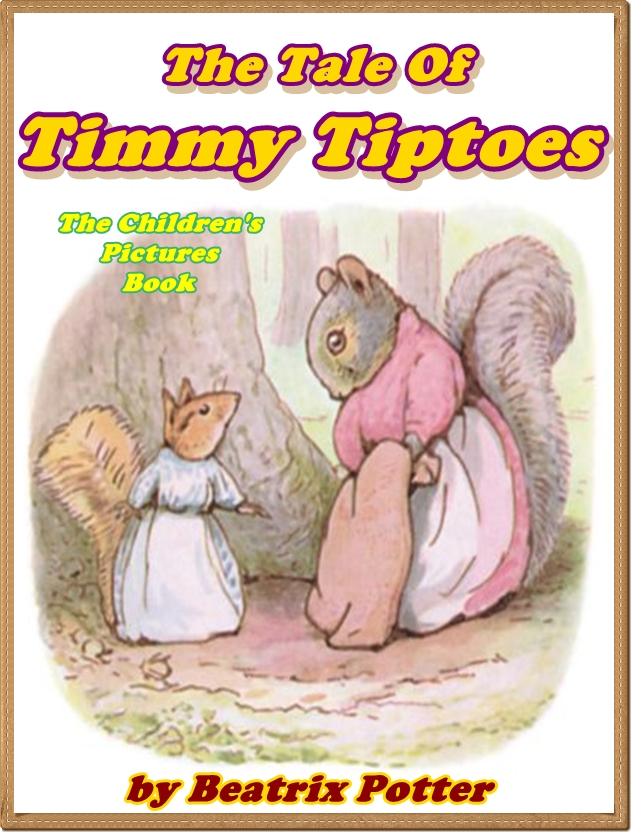 The Tale of Timmy Tiptoes (Pictures Book for Kids) By: Beatrix Potter