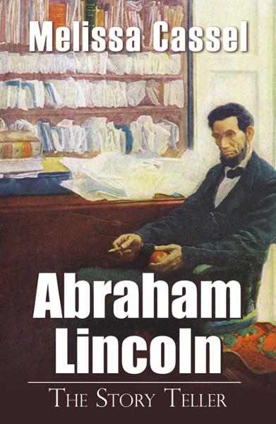 Abraham Lincoln: The Story Teller By: Cassel, Melissa