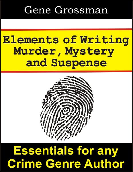 Elements of Writing Murder, Mystery & Suspense By: Gene Grossman