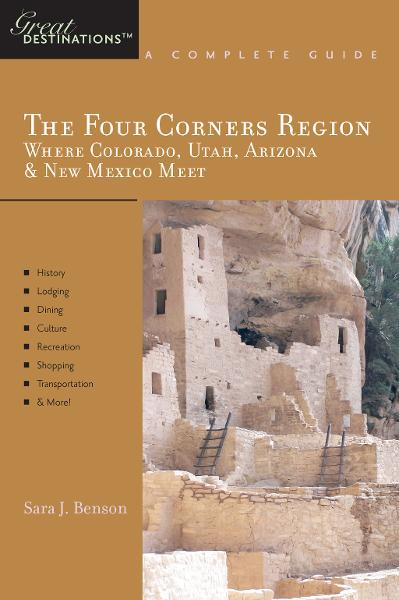 Explorer's Guide The Four Corners Region: Where Colorado, Utah, Arizona & New Mexico Meet: A Great Destination (Explorer's Great Destinations) By: Sara J. Benson