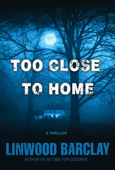 Too Close to Home By: Linwood Barclay