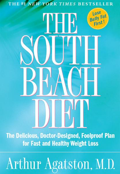 The South Beach Diet: The Delicious, Doctor-Designed, Foolproof Plan for Fast and Healthy Weight Loss By: Arthur Agatston