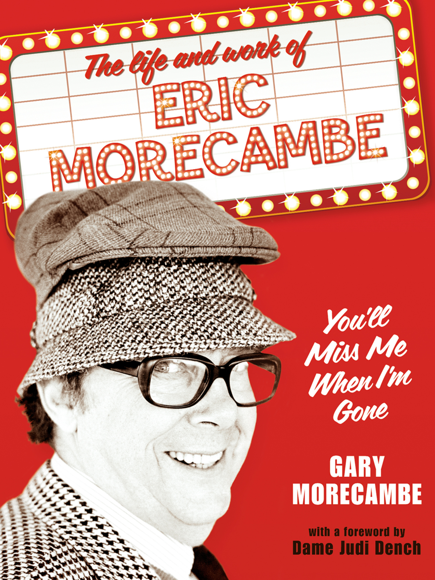 You?ll Miss Me When I?m Gone: The life and work of Eric Morecambe