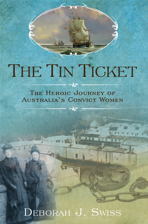 The Tin Ticket: The Heroic Journey of Australia's Convict Women By: Deborah J. Swiss