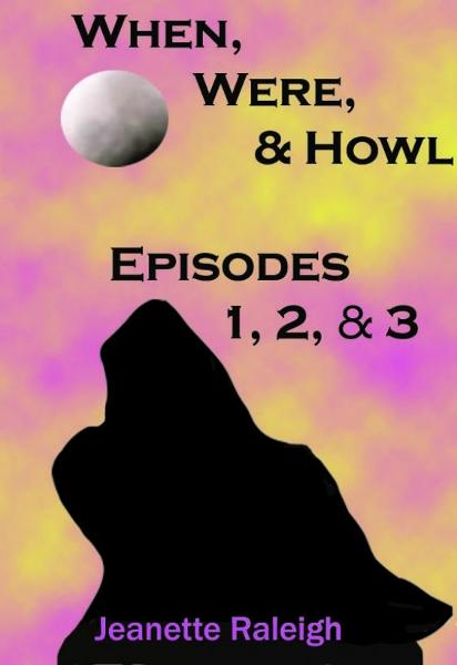 When, Were, & Howl: Episodes 1, 2 & 3