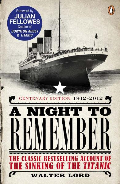 A Night to Remember The Classic Bestselling Account of the Sinking of the Titanic