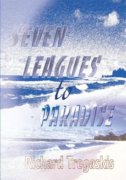 Seven Leagues to Paradise By: Richard Tregaskis