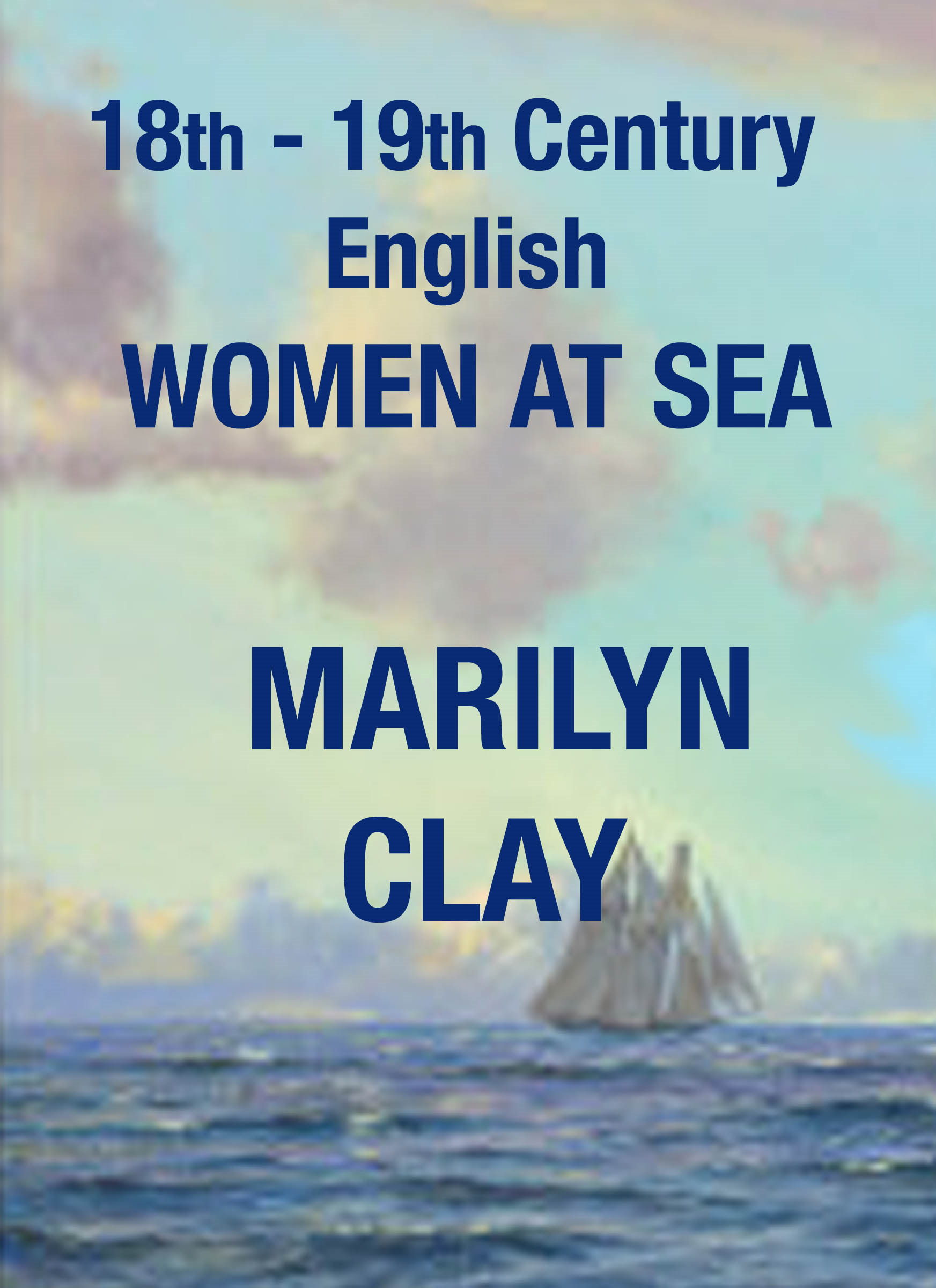 18th & 19th Century English Women At Sea By: Marilyn Clay