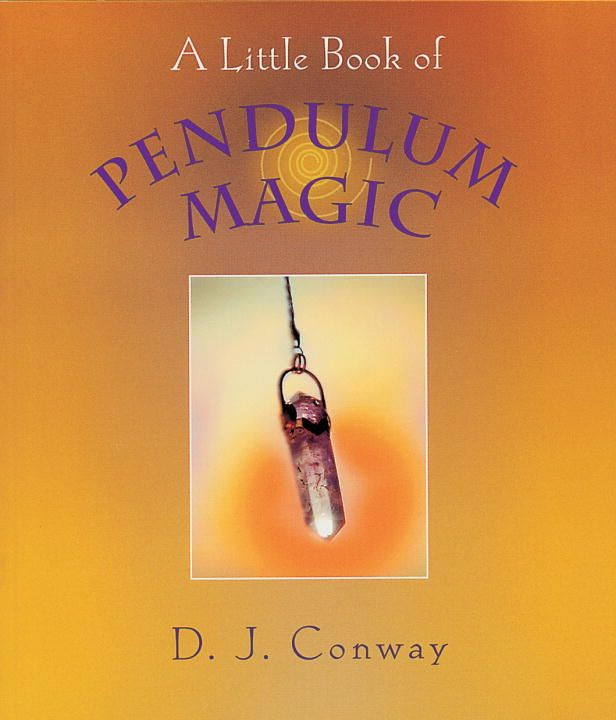 A Little Book of Pendulum Magic By: D.J. Conway