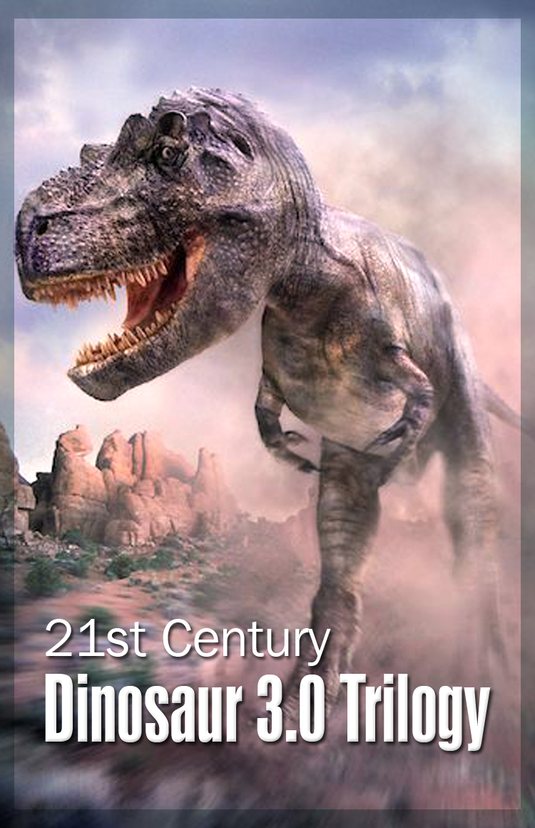21st Century Dinosaur 3.0 Trilogy By: Johnny Buckingham