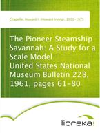 The Pioneer Steamship Savannah: A Study for a Scale Model United States National Museum Bulletin 228