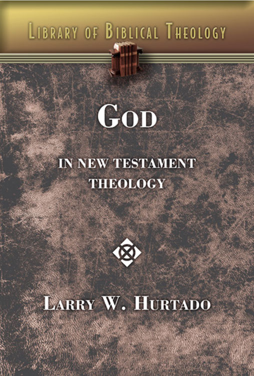 God in New Testament Theology By: L. W. Hurtado