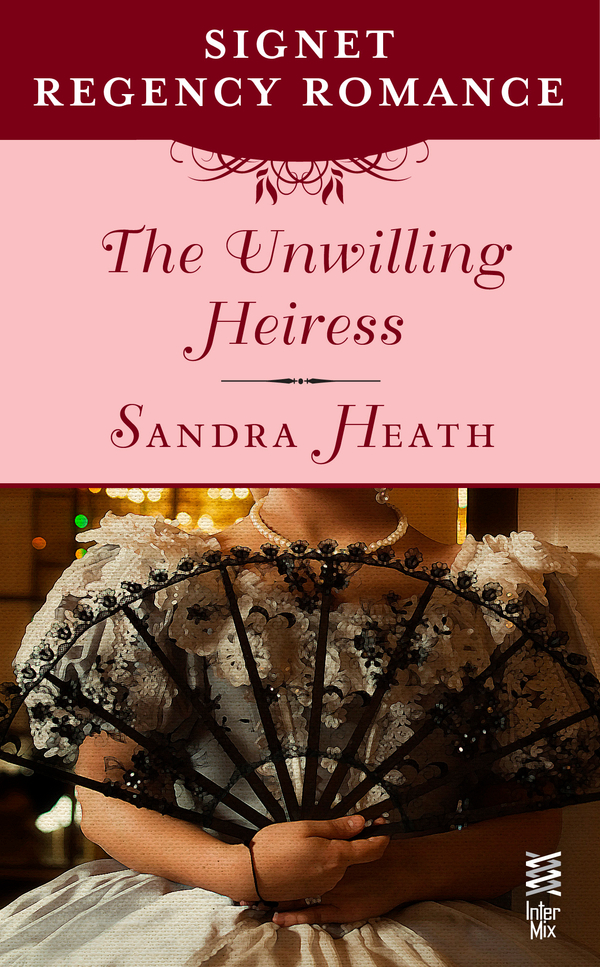 The Unwilling Heiress By: Sandra Heath