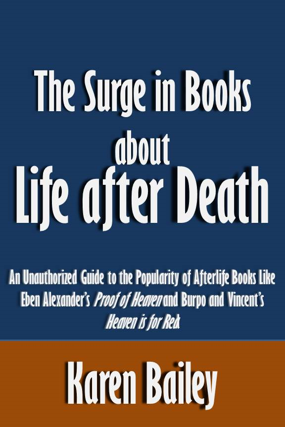 The Surge in Books about Life after Death: An Unauthorized Guide to the Popularity of Afterlife Books Like Eben Alexander's Proof of Heaven and Burpo and Vincent's Heaven is for Real [Article]