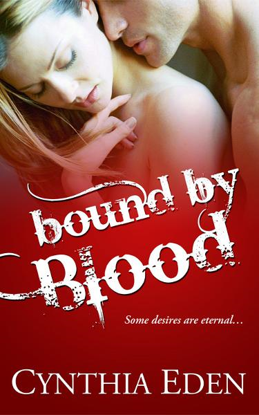 Bound By Blood (A Vampire/Werewolf Romance) By: Cynthia Eden