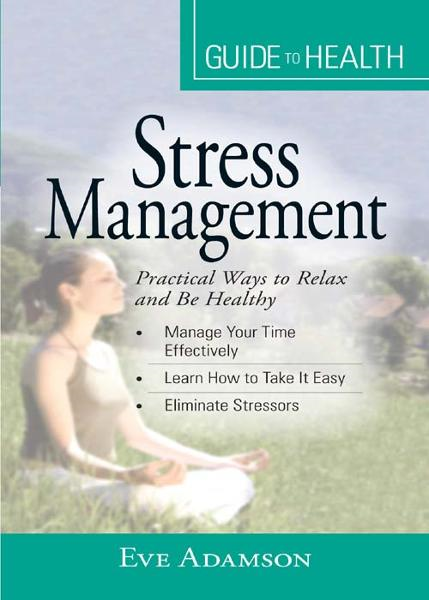 "Your Guide to Health: Stress Management: ""Practical Ways to Relax and Be Healthy"""