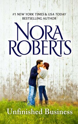 Unfinished Business By: Nora Roberts