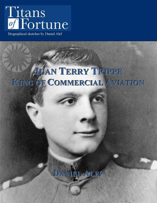 Juan Terry Trippe: King Of Commercial Aviation By: Daniel Alef
