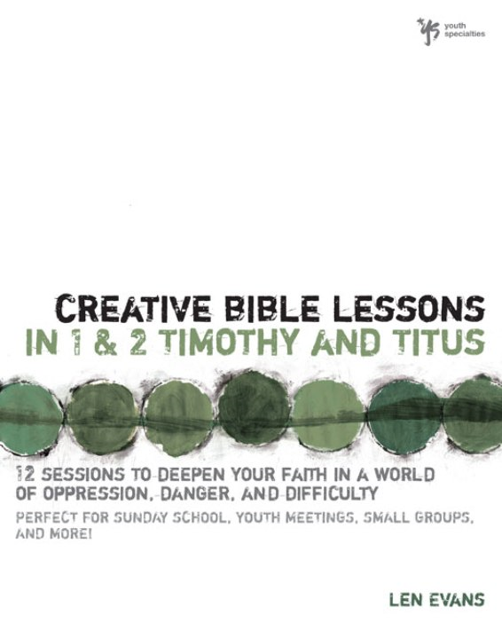 Creative Bible Lessons in 1 and 2 Timothy and Titus By: Len   Evans