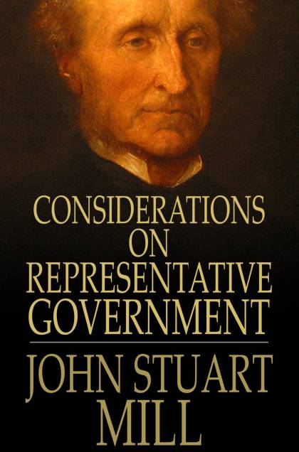 Considerations On Representative Government By: John Stuart Mill