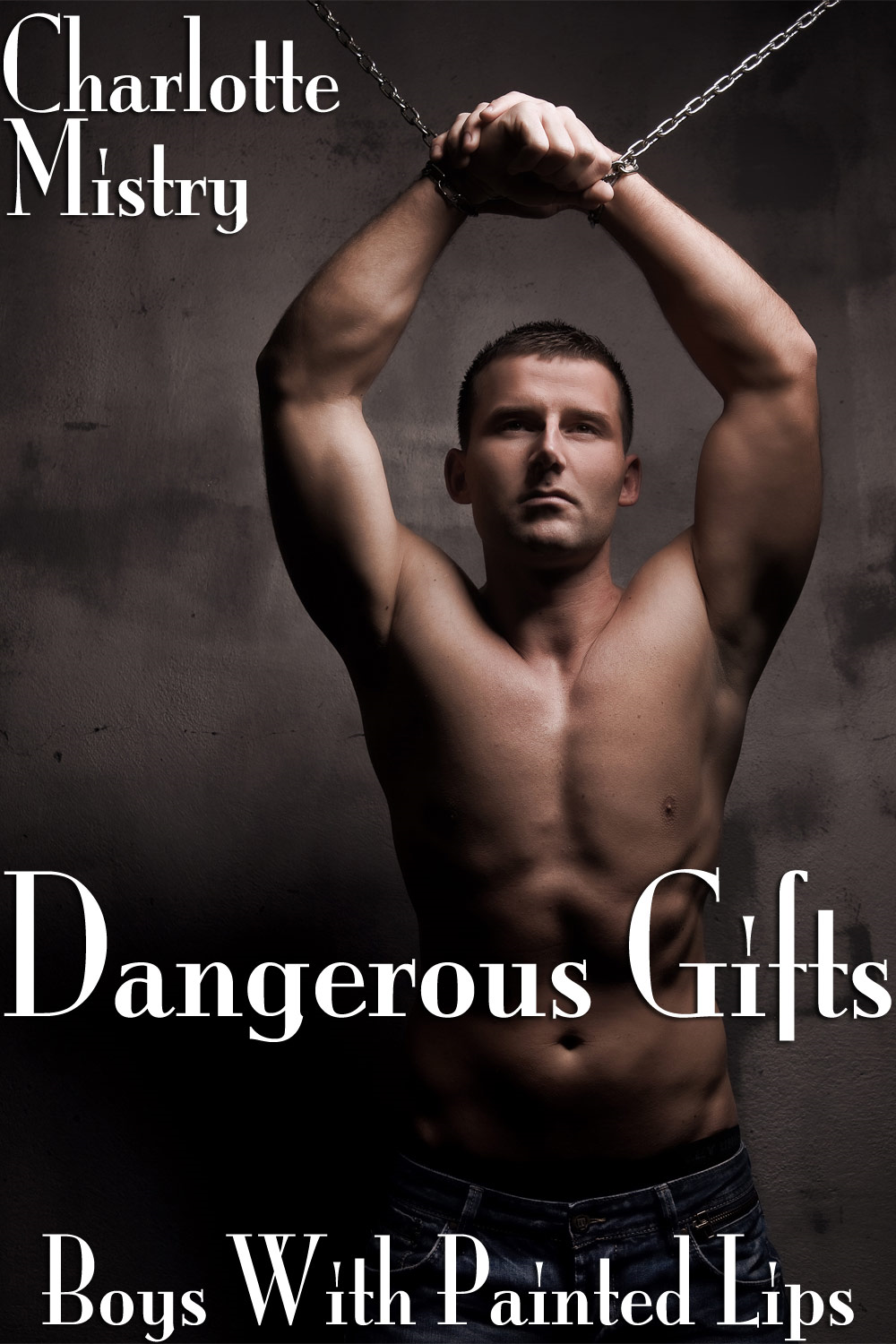 Dangerous Gifts: Boys With Painted Lips Part 4 (Gay BDSM Erotica)