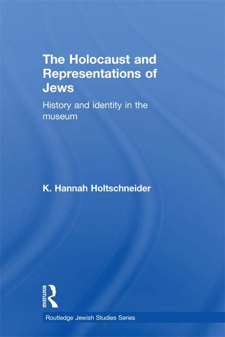 The Holocaust and Representations of Jews History and Identity in the Museum