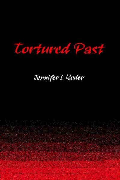 Tortured Past By: Jennifer Yoder