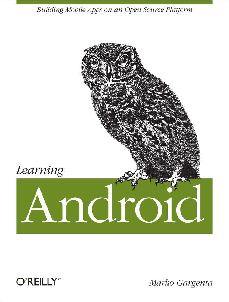 Learning Android By: Marko Gargenta
