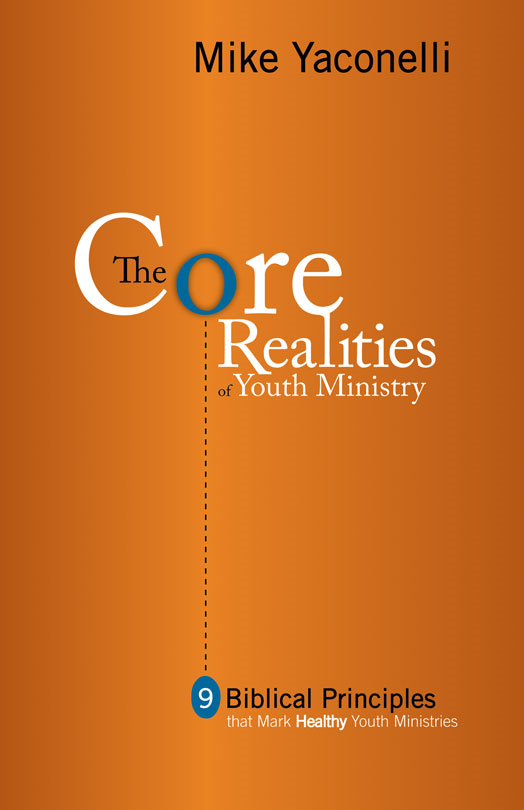 The Core Realities of Youth Ministry By: Mike    Yaconelli