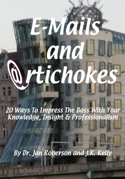 E-mails and Artichokes: 20 Ways to Impress The Boss By: Jan Roberson, Ph.D.