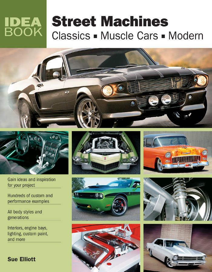 Street Machines: Classics, Muscle Cars, Modern By: Sue Elliott