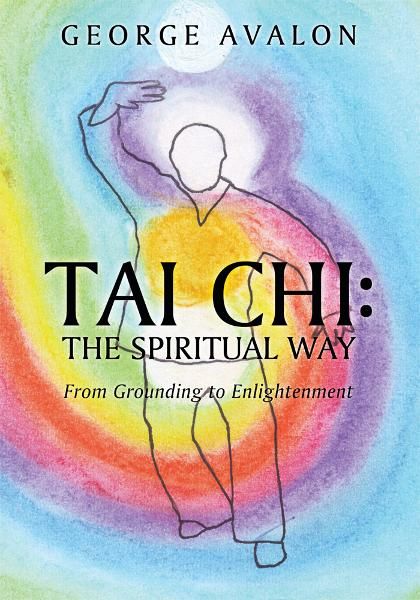 Tai Chi: The Spiritual Way By: George Avalon