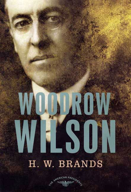 Woodrow Wilson By: H. W. Brands