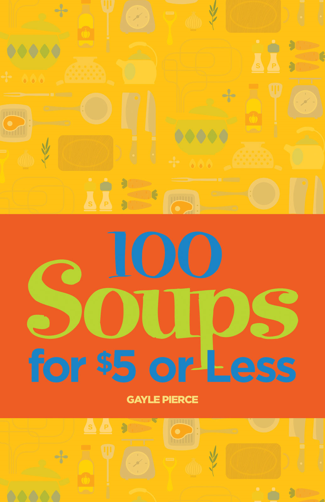 100 Soups for $5 or Less By: Gayle Pierce