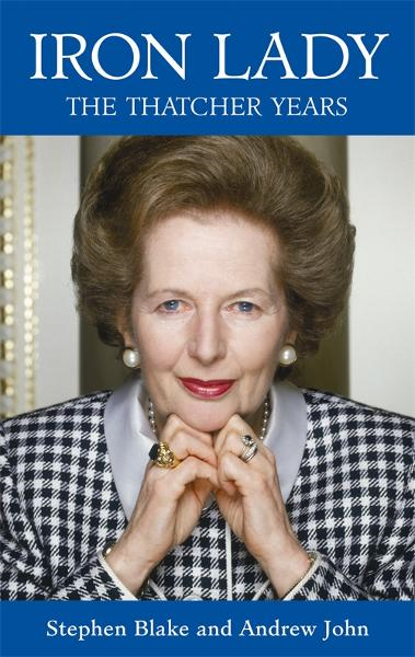 Iron Lady: The Thatcher Years By: Stephen Blake