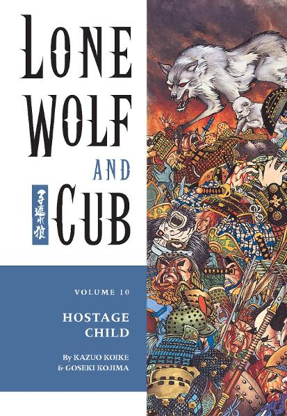Lone Wolf and Cub Vol. 10: Hostage Child  By: Kazuo Koike, Goseki Kojima (Artist), Frank Miller (Cover Artist)