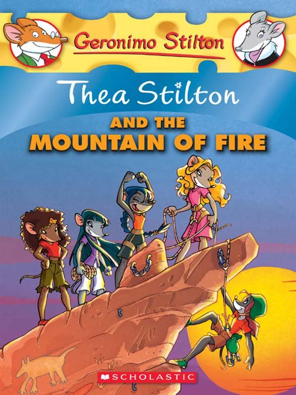 Thea Stilton #2: Thea Stilton and the Mountain of Fire By: Thea Stilton
