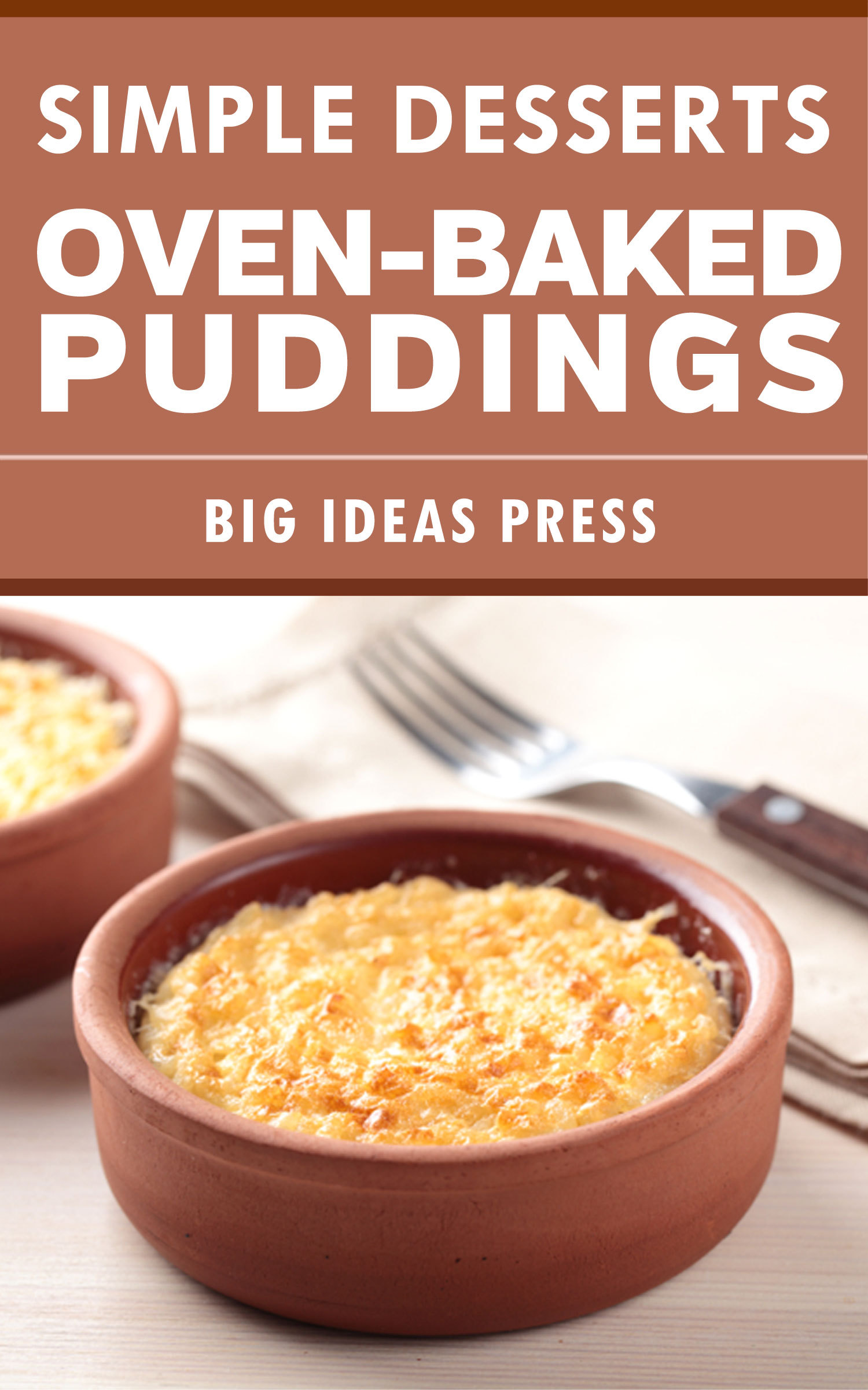 Simple Desserts: Oven-Baked Puddings