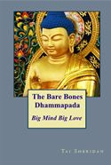 online magazine -  The Bare Bones Dhammapada: Big Mind Big Love