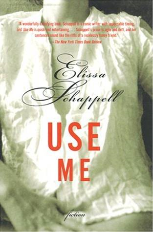 Use Me By: Elissa Schappell