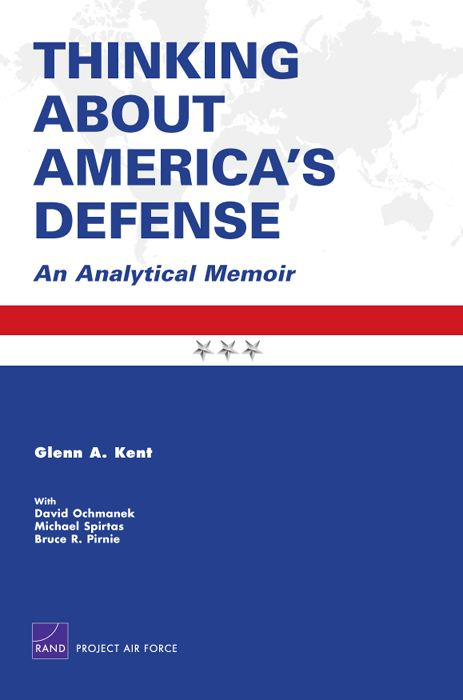 Thinking About America's Defense: An Analytical Memoir By: Glenn A. Kent,David R. Frelinger