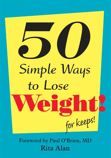 50 Simple Ways to Lose Weight By: Rita Alan