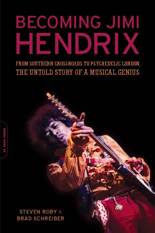 Becoming Jimi Hendrix: From Southern Crossroads to Psychedelic London, the Untold Story of a Musical Genius