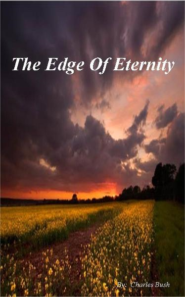 The Edge Of Eternity By: Charles Bush
