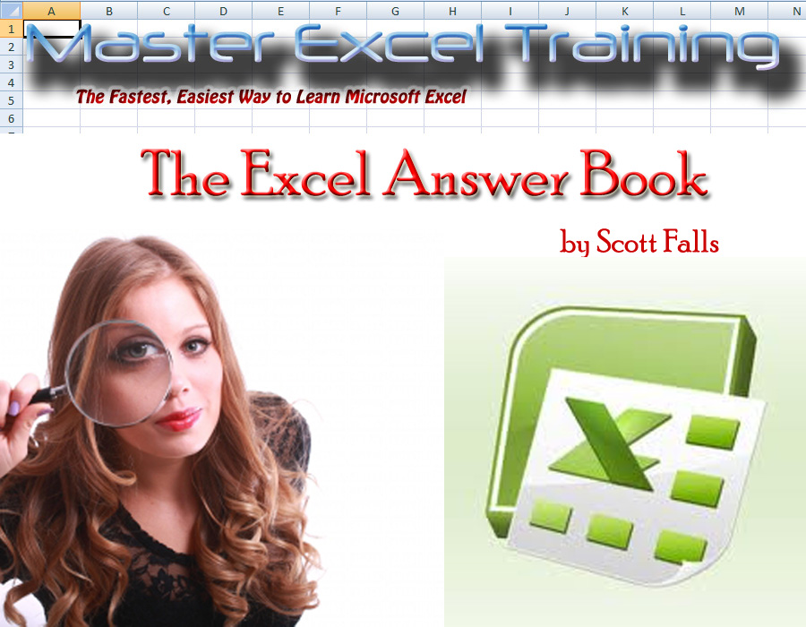 The Excel Answer Book - THE ONLY GUIDE YOU'LL EVER NEED! -The Fastest, Easiest and Most Fun Way to Learn Microsoft Excel - Get it NOW! By: Scott Falls