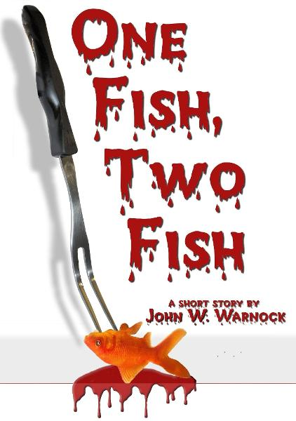 One Fish, Two Fish By: John Warnock